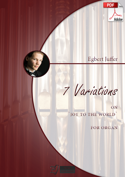 Egbert Juffer: 7 Variations on 'Joy to the world' for Organ (.PDF)