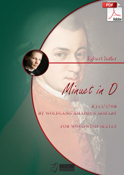 Egbert Juffer: Minuet in D, K355/576b by Wolfgang Amadeus Mozart for Woodwind Sextet (.PDF)