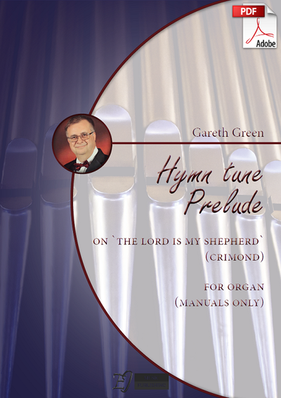 Gareth Green: Hymn tune Prelude on 'The Lord is my Shepherd' (Crimond) for Organ (manuals only) (.PDF)