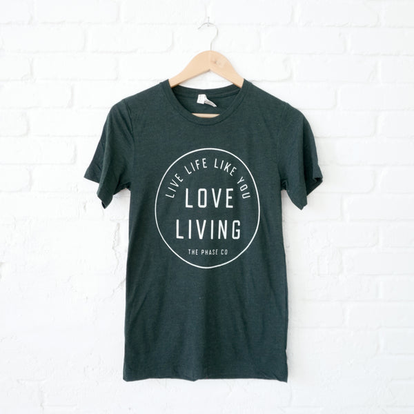"""Live Life Like You Love Living"" Adult T-Shirt"