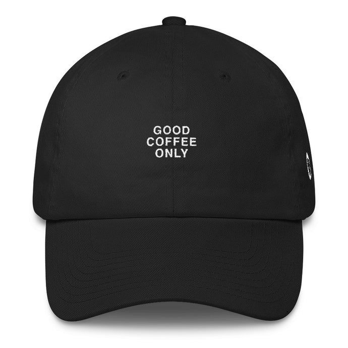 Good Coffee Only - Dad Hat