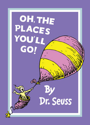 Oh, The Places You'll Go! - by Dr. Seuss