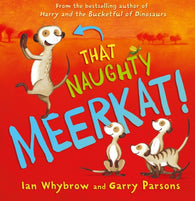 That Naughty Meerkat - Written by Ian Whybrow, Signed & Illustrated by Garry Parsons