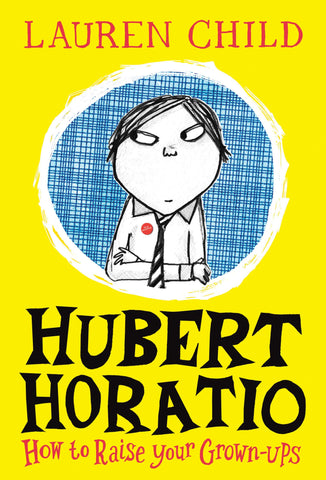 Hubert Horatio: How to Raise Your Grown Ups - Signed Copy, by Lauren Child 9780008264086