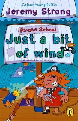 Pirate School: Just a Bit of Wind - by Jeremy Strong and Ian Cunliffe