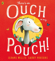 There's an Ouch in my Pouch! - Written by Jeanne Willis, Signed & Illustrated by Garry Parsons