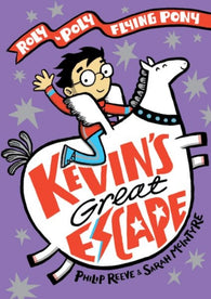 Kevin's Great Escape: A Roly-Poly Flying Pony Adventure - by Philip Reeve & Sarah McIntyre