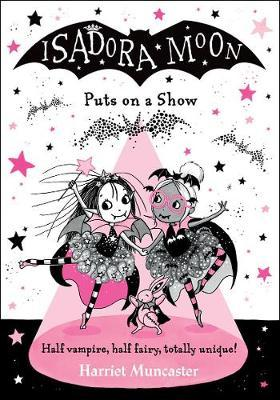 Isadora Moon Puts on a Show - Written & Illustrated by Harriet Muncaster