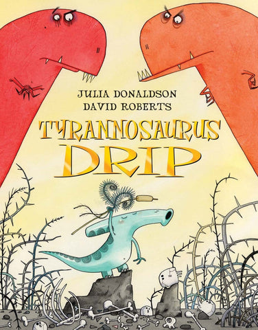 9780230015500 Tyrannosaurus Drip - by Julia Donaldson, Signed & Illustrated by David Roberts