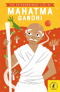 The Extraordinary Life of Mahatma Gandhi - Signed Copy, by Chitra Soundar