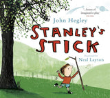 Stanley's Stick - by John Hegley and Neal Layton