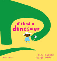 9780500651506 If I Had a Dinosaur - Signed Copy, by Gabby Dawnay & Alex Barrow