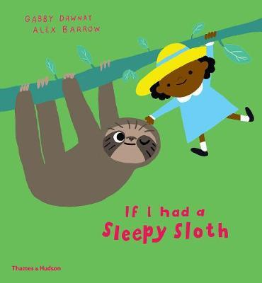 If I had a sleepy sloth - Signed Copy,  Written by Gabby Dawnay & Illustrated by Alex Barrow