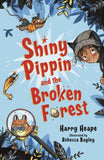 Shiny Pippin (1) and the Broken Forest - Signed by Harry Heape, Illustrated by Rebecca Bagley