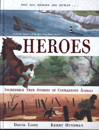 Heroes : Incredible True Stories of Courageous Animals - By David Long & Kerry Hyndman