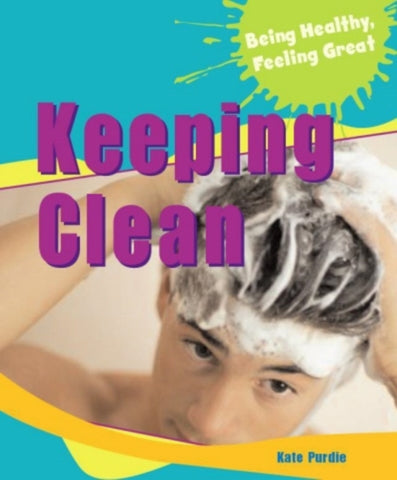 Keeping Clean - Being Healthy, Feeling Great! - by Kate Purdie