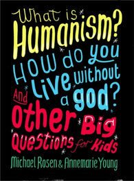 What is Humanism? How do you live without a god? And Other Big Questions for Kids - by Michael Rosen