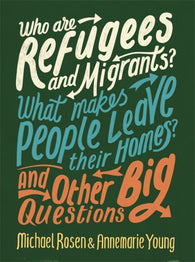 Who are Refugees and Migrants? What Makes People Leave their Homes? And Other Big Questions for Kids - by Michael Rosen