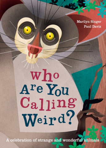 Who Are You Calling Weird? A Celebration of Weird & Wonderful Animals - Written by Marilyn Singer Illustrated by Paul Daviz