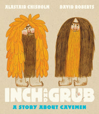 (NEW!) Inch and Grub: A Story About Cavemen - by Alastair Chisholm, Illustrated by David Roberts
