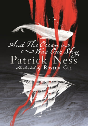 And the Ocean Was Our Sky - Signed Copy, by Patrick Ness, Illustratred by Rovina Cai 9781406383560
