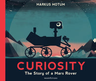 Curiosity: The Story of a Mars Rover - by Markus Motum