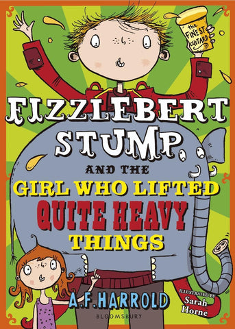 Fizzlebert Stump 3: and the Girl Who Lifted Quite Heavy Things - Signed Copy by A.F. Harrold