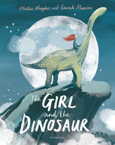 The Girl and the Dinosaur - by Hollie Hughes, Illustrated by Sarah Massini