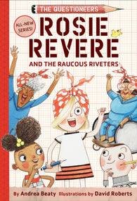 Rosie Revere and the Raucous Riveters - by Andrea Beaty & Illustrated by David Roberts
