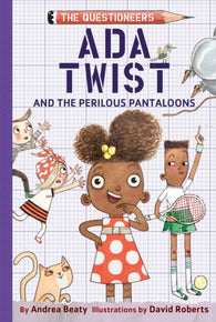 Ada Twist and the Perilous Pantaloons - by Andrea Beaty and David Roberts, Illustrator