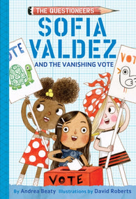 Sofia Valdez and the Vanishing Vote - by Andrea Beaty & Illustrated by David Roberts