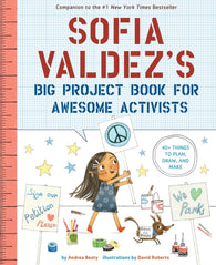 (PRE-ORDER) Sofia Valdez's Big Project Book for Awesome Activists - Written by Andrea Beaty, Illustrated by David Roberts