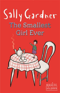 Magical Children: The Smallest Girl Ever - Written & Illustrated by Sally Gardner