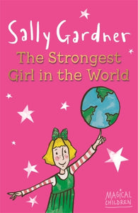 Magical Children: The Strongest Girl in the World - Written & Illustrated by Sally Gardner