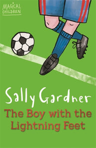 Magical Children: The Boy with the Lightning Feet - Written & Illustrated by Sally Gardner