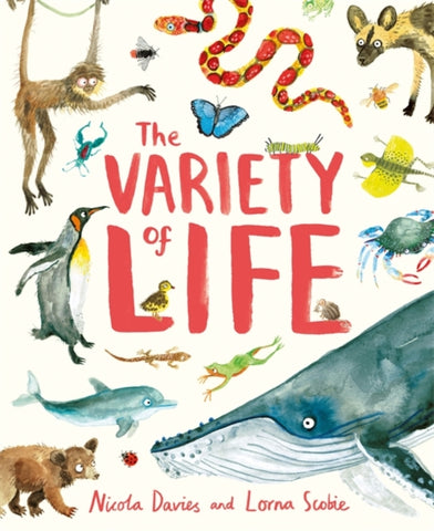 The Variety of Life - by Nicola Davies and Lorna Scobie