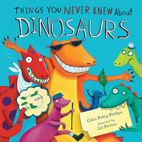 Things You Never Knew About Dinosaurs - by Giles Paley-Phillips and Liz Pichon