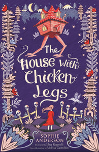 SHORTLISTED: The House With Chicken Legs - by Sophie Anderson