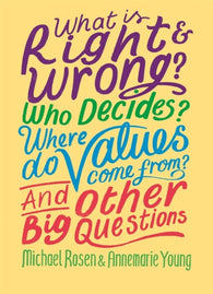 What is Right and Wrong? Who Decides? Where Do Values Come From? And Other Big Questions for Kids - by Michael Rosen