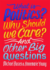What Is Politics? Why Should we Care? And Other Big Questions for Kids - by Michael Rosen