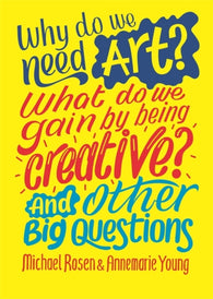 Why do we need art? What do we gain by being creative? And Other Big Questions for Kids - by Michael Rosen