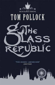 The Glass Republic - Signed Copy, by Tom Pollock 9781780870137