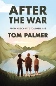 After the War : From Auschwitz to Ambleside-9781781129487