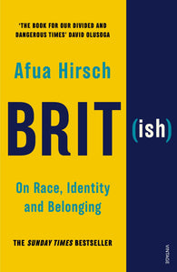 Brit-ish: On Race, Identity and Belonging - by Afua Hirsch