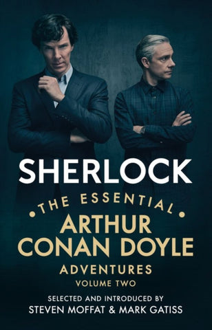 Sherlock: The Essential Arthur Conan Doyle Adventures Volume 2 - Written by Arthur Conan Doyle, Selected and Introduced by Mark Gatiss & Steven Moffat