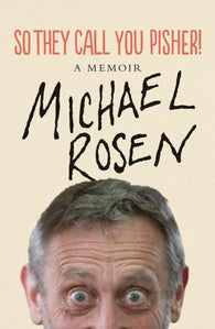 So They Call You a Pisher: A Memoir - by Michael Rosen