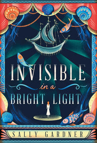 (NEW) Invisible In A Bright Light - First Edition, by Sally Gardner