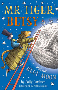 Mr Tiger, Betsy & the Blue Moon - Signed First Edition, by Sally Gardner
