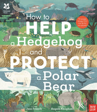 National Trust: How to Help a Hedgehog and Protect a Polar Bear - by Jess French and Angela Keoghan