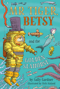 (PRE-ORDER) Mr Tiger, Betsy & the Golden Seahorse - Signed First Edition, by Sally Gardner